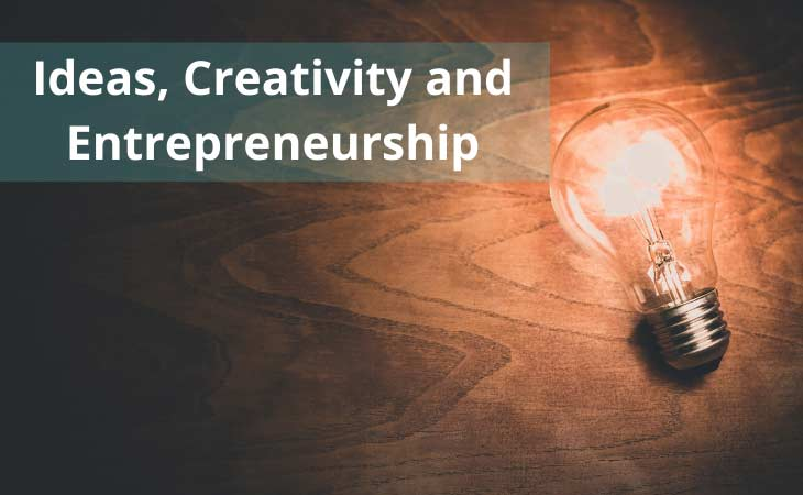 Ideas, Creativity and Entrepreneurship